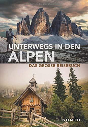 Unterwegs in den Alpen: Das große Reisebuch (KUNTH Unterwegs in ... / Das grosse Reisebuch)
