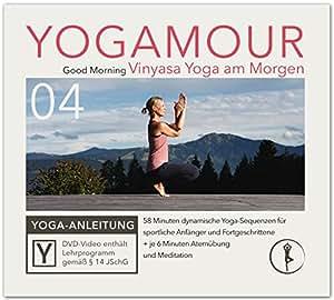 YOGAMOUR 04, Good Morning - Vinyasa Yoga nicht nur am Morgen 60 Minuten Yoga-Workout für alle Könnerstufen