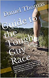 Guide to the Tough Guy Race: Everything you need to know including how to face the Tough Guy Winter race obstacles, how to train, what to do on the day, and how to choose kit. (English Edition)