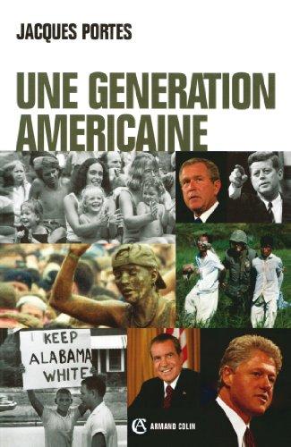 Lire en ligne Une génération américaine : De J. F. Kennedy à G. W. Bush (Hors collection) pdf, epub ebook