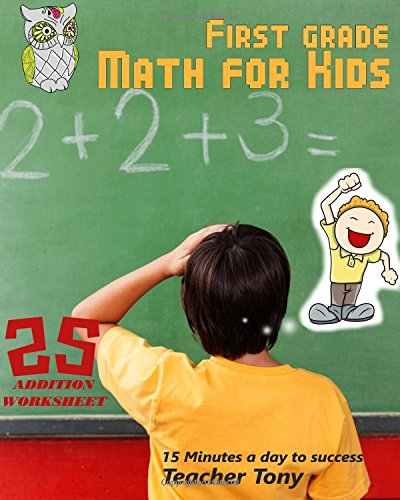 FIRST GRADE Math for Kids: 25 Addition worksheet, 15 minutes a day to success: Volume 1