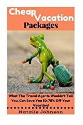 Cheap Vacation Packages: What The Travel Agent  Won't Tell You,  Can Save You  50-70% Off Your Vacation!