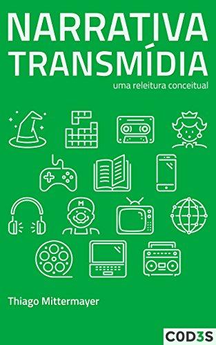Narrativa transmídia: uma releitura conceitual (Portuguese Edition) por Thiago Mittermayer