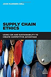 Supply Chain Ethics: Using CSR and Sustainability to Create Competitive Advantage