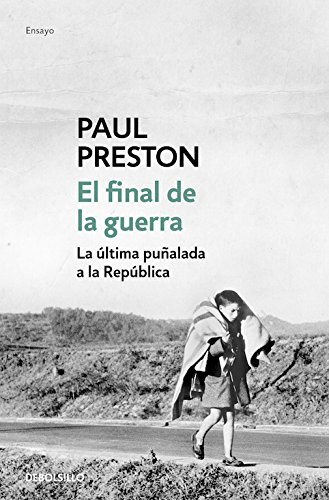 El final de la guerra: La última puñalada a la República (ENSAYO-HISTORIA) por Paul Preston