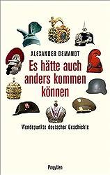 Es hätte auch anders kommen können: Wendepunkte deutscher Geschichte