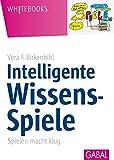Intelligente Wissens-Spiele: Spielen macht klug (Whitebooks) - Vera F. Birkenbihl