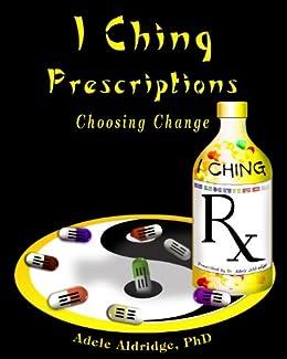 I Ching Prescriptions: Choosing Change (English Edition) par [Aldridge, Adele]