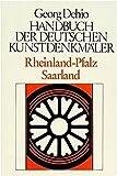Dehio - Handbuch der deutschen Kunstdenkmäler: Handbuch der Deutschen Kunstdenkmäler, Rheinland-Pfalz, Saarland