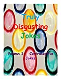 Truly Disgusting Jokes: Volumn 1: Contraceptive Jokes