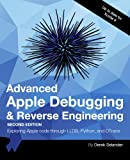 Advanced Apple Debugging & Reverse Engineering Second Edition: Exploring Apple code through LLDB, Python and DTrace