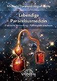 Lebendige Paracelsusmedizin: Praktische Anwendung - Fallbeispiele von heute - Michaela Dane, Miguel Corty