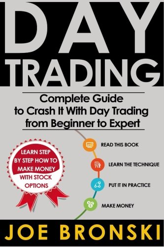 Day Trading: The Bible - Complete Guide to Crash It With Day Trading from Beginner to Expert