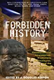 Forbidden History: Prehistoric Technologies, Extraterrestrial Intervention, and the Suppressed Origins of Civilization: Extraterrestrial Intervention, ... and the Suppressed Origins of Civilization