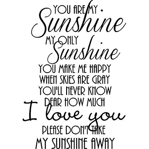 #2 You are my sunshine my only sunshine you make me happy when skies are gray you'll never know dear how much I love you Please don't take my sunshine away lullaby cute wall quotes sayings art vinyl decal by Epic