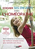 Soigner ses enfants avec l'homéopathie: De la naissance à l'adolescence, les meilleurs conseils homéo pour prendre soin d'eux (SANTE/FORME) (French Edition)