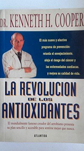 LA Revolucion De Los Antioxidantes por Kenneth H. Cooper