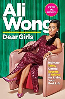 Dear Girls: Intimate Tales, Untold Secrets & Advice for Living Your Best Life (English Edition) van [Wong, Ali]