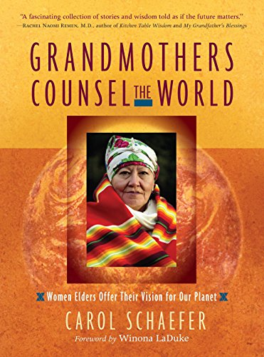 Grandmothers Counsel the World: Women Elders Offer Their Vision for Our Planet por Carol Schaefer