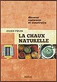 """Afficher """"La chaux naturelle : Décorer, restaurer et construire"""""""