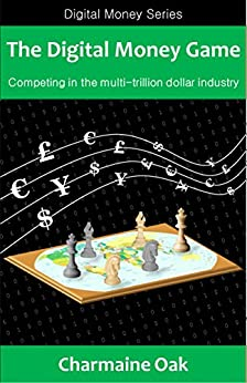 The Digital Money Game: Competing in the multi-trillion dollar payments industry (The Digital Money Series Book 1) (English Edition) par [Oak, Charmaine]