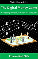The Digital Money Game: Competing in the multi-trillion dollar payments industry (The Digital Money Series Book 1) (English Edition)