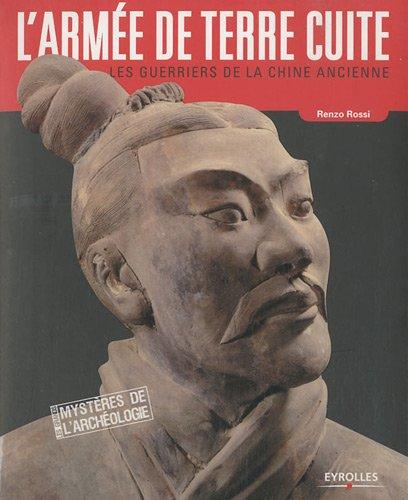 L'armée de terre cuite : Les guerriers de la Chine Ancienne