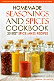 Homemade Seasonings and Spices Cookbook - 25 Best Spice Mixes Recipes: This Homemade Seasoning Cookbook Will Help You Spice Up Your Meals (English Edition)