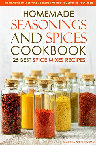 Homemade Seasonings and Spices Cookbook - 25 Best Spice Mixes Recipes: This Homemade Seasoning Cookbook Will Help You Spice Up Your Meals (English Edition) - Bar Pot Rack