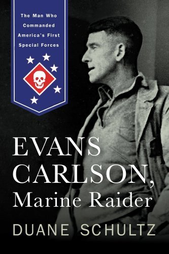 Evans Carlson, Marine Raider: The Man Who Commanded America's First Special Forces 1st Edition by Schultz, Duane (2014) Hardcover