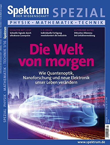 Die Welt von morgen: Wie Quantenoptik, Nanoforschung und neue Elektronik unser Leben verändern (Spektrum Spezial - Physik, Mathematik, Technik)
