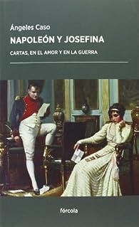 Napoleón Y Josefina. Cartas, En El Amor Y En La Guerra par Ángeles Caso