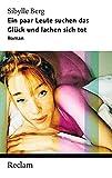 Ein paar Leute suchen das Glück und lachen sich tot: Roman (Reclam Taschenbuch) - Sibylle Berg