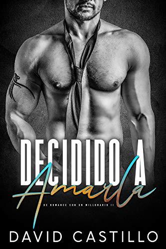 Decidido a amarla (De romance con un millonario 2) de David Castillo