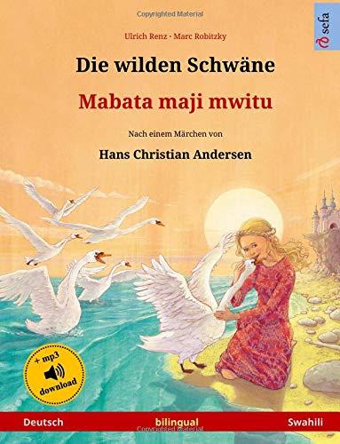 Die wilden Schwäne – Mabata maji mwitu (Deutsch – Swahili). Nach einem Märchen von Hans Christian Andersen: Zweisprachiges Kinderbuch, ab 4-6 Jahren, ... Herunterladen (Sefa Bilinguale Bilderbücher)