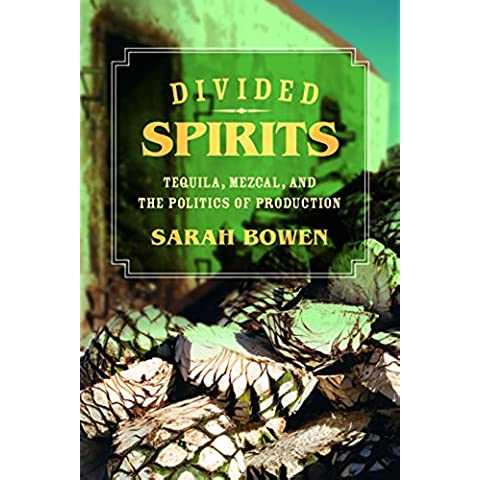 Divided Spirits: Tequila, Mezcal, and the Politics of Production (California Studies in Food and Culture)
