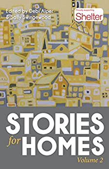 Stories for Homes: Volume Two by [Ward, Jacqueline, Ironside, J.A., Wilson, Lorraine, Bromley, Shell, Assheton, Catherine , Taylor, John ]