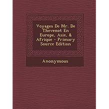 Voyages de Mr. de Thevenot En Europe, Asie, & Afrique