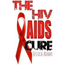 The HIV And AIDS Cure by Jessica Adams (2014-07-30)