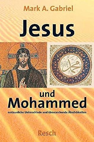 Jesus und Mohammed: Erstaunliche Unterschiede und überraschende Ähnlichkeiten (Politik, Recht, Wirtschaft und Gesellschaft / Aktuell, sachlich, kritisch,