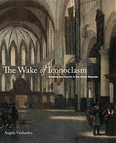 The Wake of Iconoclasm: Painting the Church in the Dutch Republic Pennsylvania Dutch Design