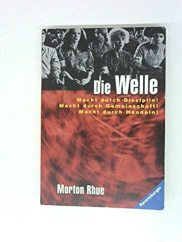 Die Welle : Bericht über einen Unterrichtsversuch, der zu weit ging , [Macht durch Disziplin! Macht durch Gemeinschaft! Macht durch Handeln!]. = The wave, ; Ravensburger Taschenbuch 8008 ; 3473580082