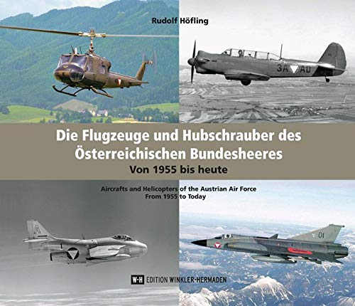 Die Flugzeuge und Hubschrauber des Österreichischen Bundesheeres. Aircraft and Helicopters of the Austrian Air Force.: Von 1955 bis heute. From 1955 to Today.
