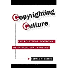 Copyrighting Culture: The Political Economy Of Intellectual Property (Critical Studies in Communication and in the Cultural Industries)
