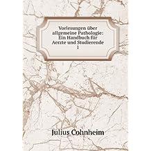 Vorlesungen über allgemeine Pathologie: Ein Handbuch für Aerzte und Studierende. 1