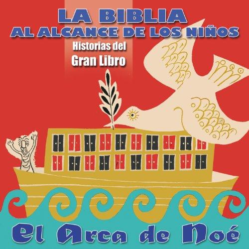 La Biblia al Alcance de los Niños: El Arca de Noé (Historias del Gran Libro)