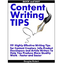 Quick and Easy Content Writing Tips: 99 Highly-Effective Writing Tips for Content Creators, Info-Product Developers and Article Writers To Help You Produce ... Work Faster and Easier (English Edition)