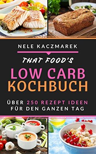 Low Carb: Das Low Carb Kochbuch - 255 Low Carb Rezepte für den ganzen Tag - Mit maximaler Fettverbrennung gesund und schnell Abnehmen ( Low Carb, Abnehmen, Low Carb Rezepte, Low Carb Kochbuch, Diät) (Ebooks Low Carb)