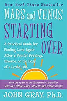 Mars and Venus Starting Over: A Practical Guide for Finding Love Again After a Painful Breakup, Divorce, or the Loss of a Loved One par [Gray, John]