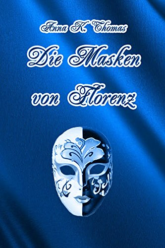 Die Masken von Florenz: Ein Renaissanceroman zur Zeit der Medici